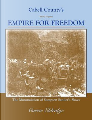 Cabell County's Empire for Freedom by Carrie Eldridge