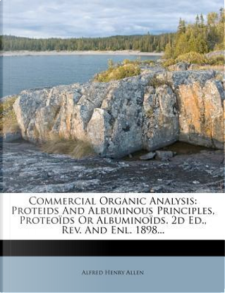 Commercial Organic Analysis by Alfred Henry Allen