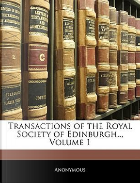Transactions of the Royal Society of Edinburgh, Volume 1 by ANONYMOUS