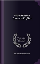 Classic French Course in English by William Cleaver Wilkinson
