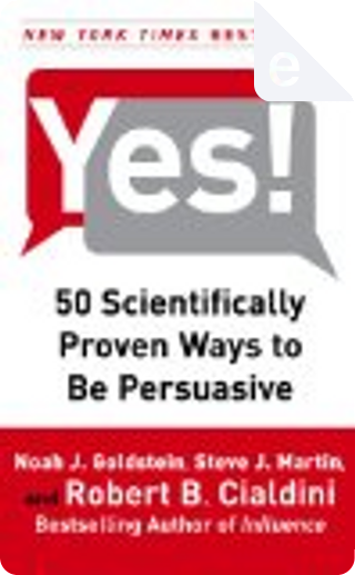 Yes! by Noah J. Goldstein, Robert B. Cialdini, Steve J. Martin