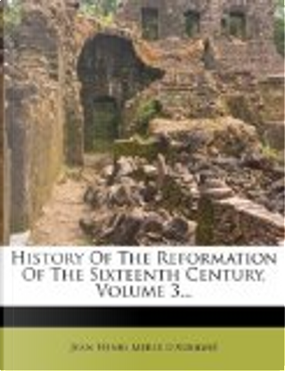 History of the Reformation of the Sixteenth Century,  by Jean Henri Merle D'Aubign