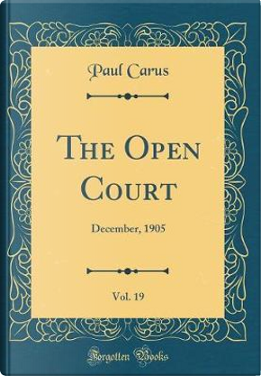 The Open Court, Vol. 19 by Paul Carus