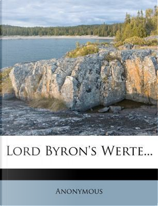 Lord Byron's Werte. by ANONYMOUS