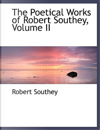 The Poetical Works of Robert Southey by Robert Southey