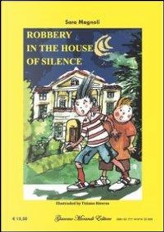 Robbery in the house of silence-Rapina nella villa del silenzio. Ediz. bilingue by Sara Magnoli