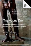 Tre volte Dio by C. Elia, E. Grunfeld, G. Torsello, H. Haidar, K. F. Allam, Massimo Zamboni, Moni Ovadia, P. Caridi, S. Godelli