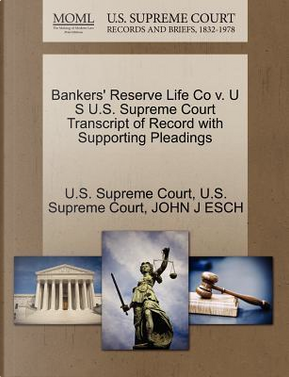 Bankers' Reserve Life Co V. U S U.S. Supreme Court Transcript of Record with Supporting Pleadings by John J. Esch
