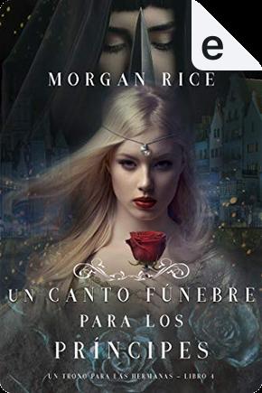 Un canto fúnebre para los príncipes by Morgan Rice