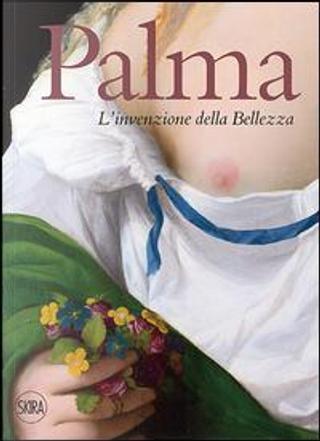 Palma. L'invenzione della bellezza. Ediz. illustrata by Giovanni Carlo Federico Villa