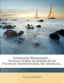Hermanni Boerhaave ... Praelectiones Academicae in Proprias Institutiones Rei Medicae... by Hermann Boerhaave