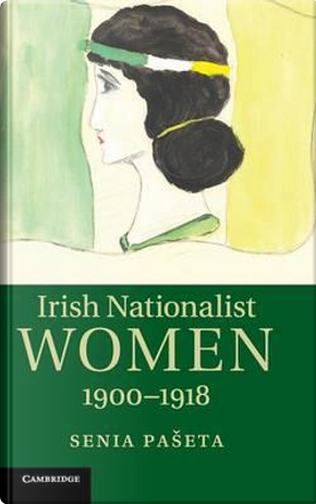 Irish Nationalist Women, 1900–1918 by Senia Pašeta