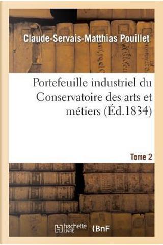 Portefeuille Industriel du Conservatoire des Arts et Metiers. Tome 2, Ou Atlas et Description by Pouillet-C-S-M