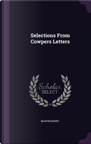 Selections from Cowpers Letters by Henry Martin