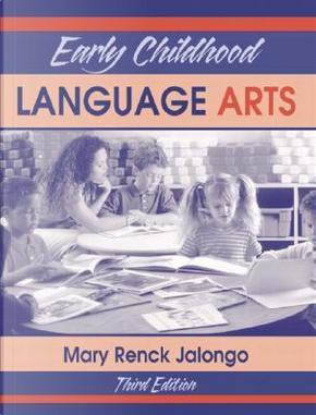 Early Childhood Language Arts by Mary Renck Jalongo