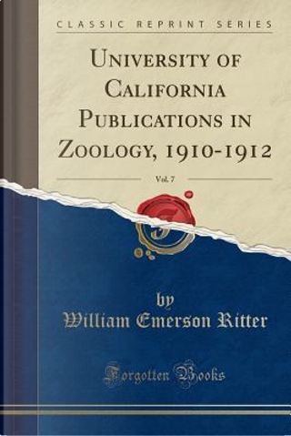 University of California Publications in Zoology, 1910-1912, Vol. 7 (Classic Reprint) by William Emerson Ritter