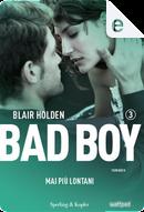 Bad boy 3. Mai più lontani by Blair Holden