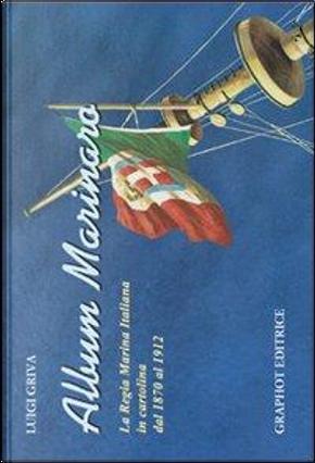 Album marinaro. La Regia Marina Italiana in cartolina dal 1870 al 1912 by Luigi Griva