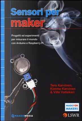 Sensori per Maker. Progetti ed esperimenti per misurare il mondo con Arduino e Raspberry Pi by Tero Karvinen