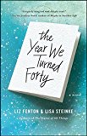 The Year We Turned Forty by Lisa Steinke, Liz Fenton