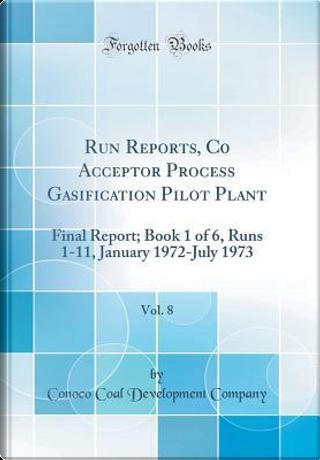 Run Reports, C02 Acceptor Process Gasification Pilot Plant, Vol. 8 by Conoco Coal Development Company