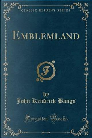 Emblemland (Classic Reprint) by John Kendrick Bangs