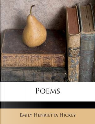 Poems by Emily Henrietta Hickey