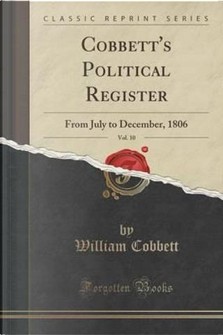 Cobbett's Political Register, Vol. 10 by William Cobbett