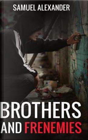 BROTHERS & FRENEMIES by Samuel Alexander