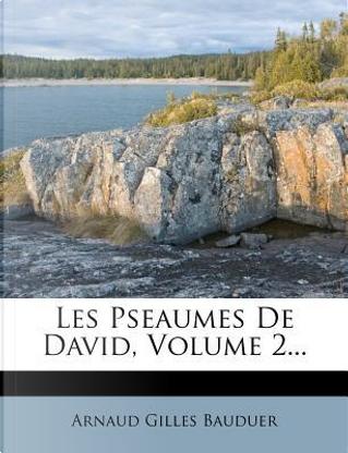 Les Pseaumes de David, Volume 2. by Arnaud Gilles Bauduer