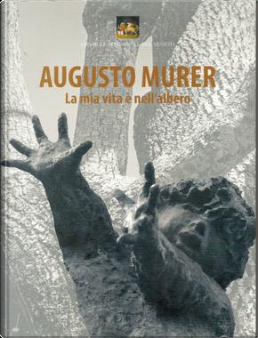 Augusto Murer: La mia vita è nell'albero