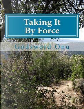 Taking It by Force by Godsword Godswill Onu