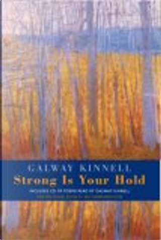 Strong Is Your Hold by Galway Kinnell