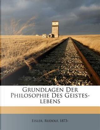 Grundlagen Der Philosophie Des Geistes-Lebens by Rudolf Eisler