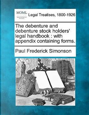 The Debenture and Debenture Stock Holders' Legal Handbook by Paul Frederick Simonson