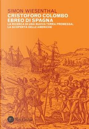 Cristoforo Colombo ebreo di Spagna. La ricerca di una nuova terra promessa, la scoperta delle Americhe by Simon Wiesenthal