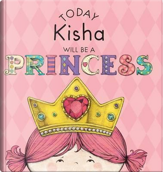 Today Kisha Will Be a Princess by Paula Croyle