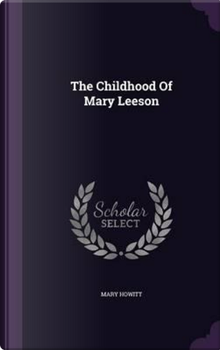 The Childhood of Mary Leeson by Mary Howitt