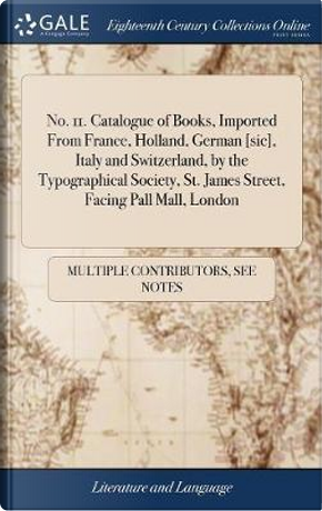 No. 11. Catalogue of Books, Imported from France, Holland, German [sic], Italy and Switzerland, by the Typographical Society, St. James Street, Facing Pall Mall, London by Multiple Contributors