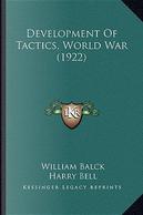 Development of Tactics, World War (1922) by William Balck