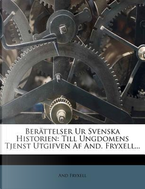 Ber Ttelser Ur Svenska Historien by Anders Fryxell