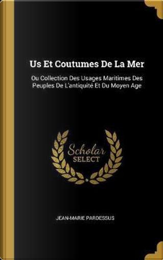 Us Et Coutumes de la Mer by Jean-Marie Pardessus