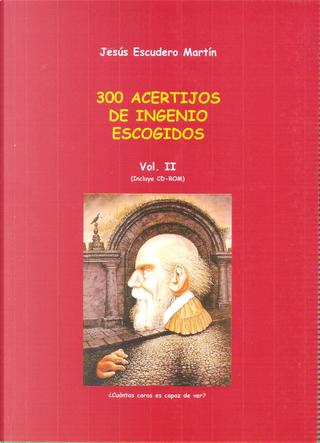 300 acertijos de ingenio escogidos, Vol.2 by Jesús Escudero Martín