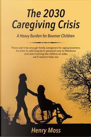 The 2030 Caregiving Crisis by Henry Moss
