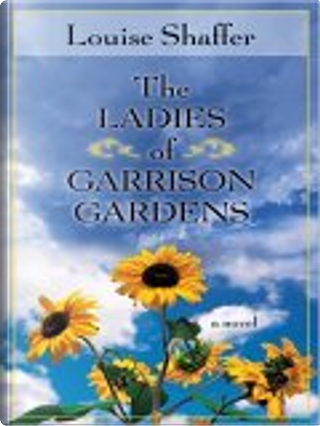 The Ladies of Garrison Gardens by Louise Shaffer