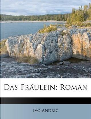 Das Fraulein; Roman by Ivo Andric