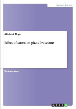 Effect of stress on plant Proteome by Abhijeet Singh
