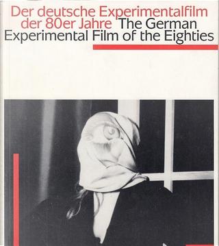 Der Deutsche Experimentalfilm der 80er Jahre - The German Experimental Film of the Eighties by Jochen Coldewey