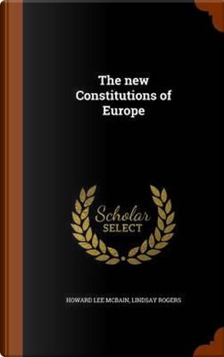 The New Constitutions of Europe by Howard Lee McBain