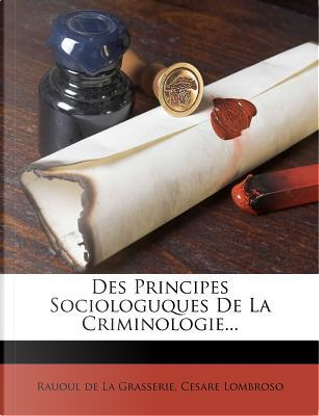 Des Principes Sociologuques de La Criminologie. by Cesare Lombroso